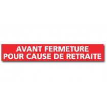 """Affiche """"AVANT FERMETURE POUR CAUSE RETRAITE"""" L120 H20 cm"""