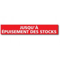 """Affiche """"JUSQU'A EPUISEMENT DES STOCKS"""" L120 H20 cm"""